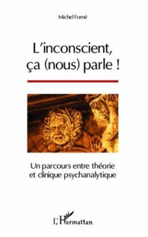 L'inconscient, ça (nous) parle ! Un parcours entre théorie et clinique psychanalytique - l'harmattan - 9782343010304 -