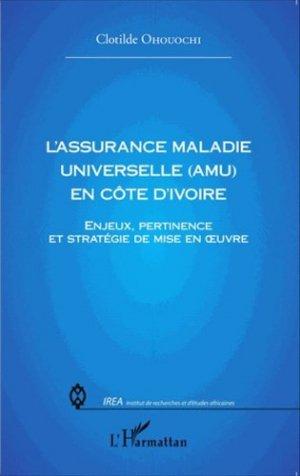 L'assurance maladie universelle (AMU) en Côte d'Ivoire. Enjeux, pertinence et stratégie de mise en oeuvre - l'harmattan - 9782343060224 -