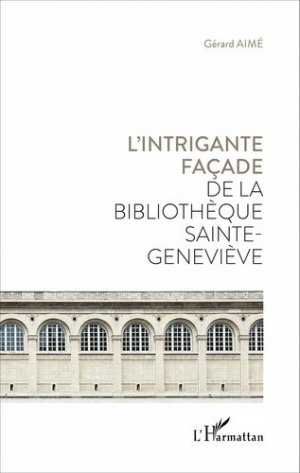 L'intrigante façade de la bibliothèque Sainte-Geneviève - l'harmattan - 9782343088945 -