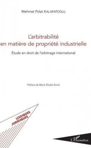 L'arbitrabilité en matière de propriété industrielle. Etude en droit de l'arbitrage international - l'harmattan - 9782343141541 -