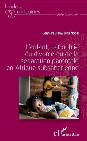 L'enfant, cet oublié du divorce ou de la séparation parentale en Afrique subsaharienne - l'harmattan - 9782343148489 -