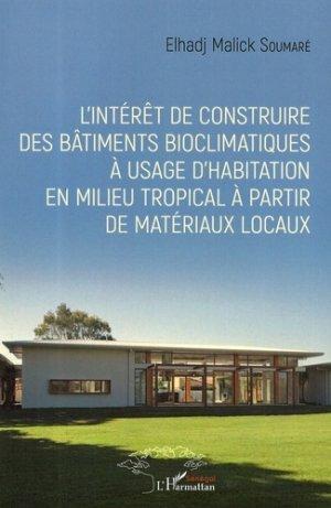 L'intérêt de construire des bâtiments bioclimatiques à usage d'habitation en milieu tropical à partir de matériaux locaux - l'harmattan - 9782343163369
