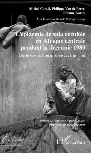 L'épidémie de sida occultée en Afrique centrale pendant la décennie 1980. L'évidence scientifique à l'épreuve de la politique - l'harmattan - 9782343196787 -