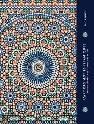 L'art des motifs islamiques. Création géométrie à travers les siècles - Editions Pyramyd - 9782350172996 -