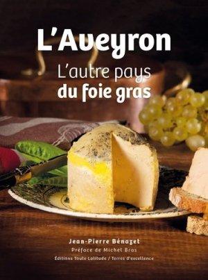 L'Aveyron l'autre pays du foie gras - toute latitude - 9782352820376 -