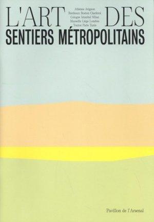 L'art des sentiers métropolitains - Editions du Pavillon de l'Arsenal - 9782354870553 -