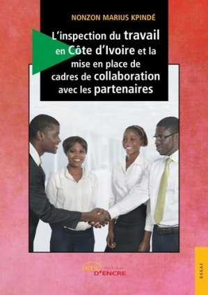 L'inspection du travail en Côte d'Ivoire et la mise en place de cadres de collaboration avec les partenaires - Editions Jets d'encre - 9782355230790 -
