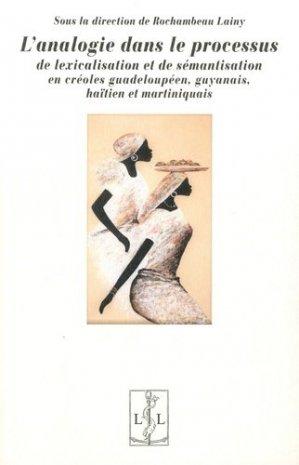 L'analogie dans le processus de lexicalisation et de sémantisation en créoles guadeloupéen, guyanais, haïtien et martiniquais - lambert-lucas - 9782359352726 -