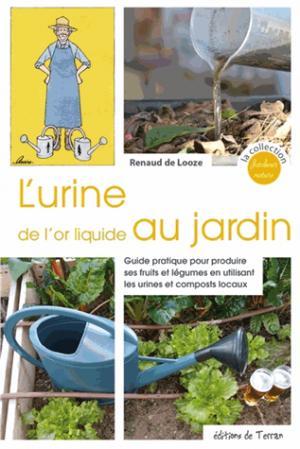 L'urine, de l'or liquide au jardin - Guide pratique pour produire ses fruits et légumes en utilisant - de terran - 9782359810608 -
