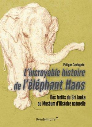 L'incroyable histoire de l'éléphant Hans. Des forêts du Sri Lanka au Muséum d'histoire naturelle - Editions Vendémiaire - 9782363582003 -