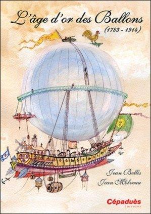 L'âge d'or des Ballons - 1783-1914 - cepadues - 9782364935907 -