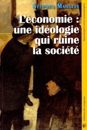 L'économie, une idéologie qui ruine la société - Editions du Croquant - 9782365120562 -