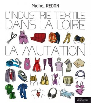 L'industrie textile dans la Loire - La mutation - actes graphiques - 9782368830420 -