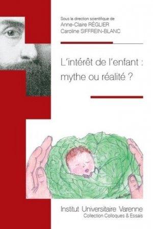 L'intérêt de l'enfant : mythe ou réalité ? Actes du colloque par le Centre de droit économique et le LDPSC, Aix-Marseille Université, le 4 décembre 2017 - Fondation Varenne - 9782370321725 -