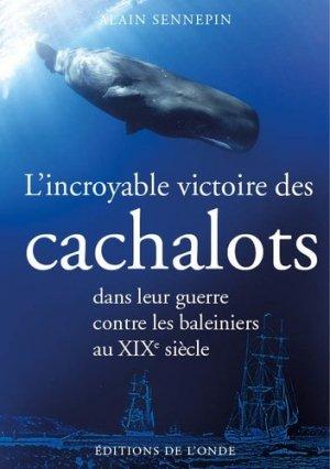 L'incroyable victoire des cachalots dans leur guerre contre les baleiniers au XIXe siècle - de l'onde - 9782371581944 -