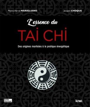 L'essence du Tai Chi - Des origines martiales à la pratique énergétique - kiwi - 9782378830076 -