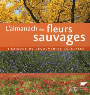 L'almanach des fleurs sauvages - delachaux et niestlé / terre sauvage - 9782603014189 -