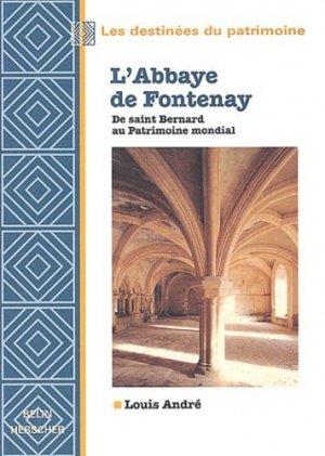 L'Abbaye de Fontenay. De saint Bernard au Patrimoine mondial - Belin - 9782701129327 -