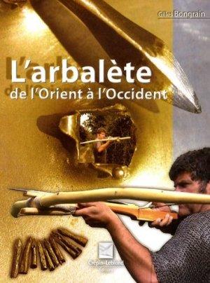 L'arbalete de l'Orient à l'Occident - Editions Crépin-Leblond - 9782703003236 - rechargment cartouche, rechargement balistique
