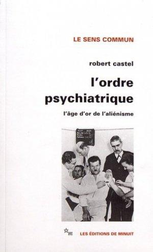 L'ordre psychiatrique. L'âge d'or de l'aliénisme - minuit - 9782707301468 -