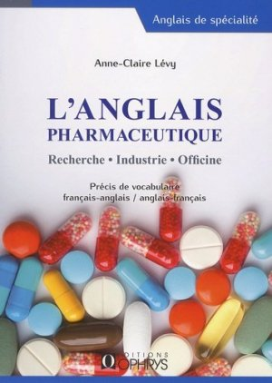 L'anglais pharmaceutique. Recherche - Industrie - Officine - ophrys - 9782708014411 -
