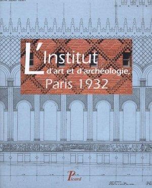 L'Institut d'art et d'archéologie, Paris 1932 - Editions AandJ Picard - 9782708407336 -