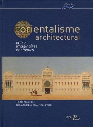 L'orientalisme architectural entre imaginaires et savoirs - Editions AandJ Picard - 9782708408517 -
