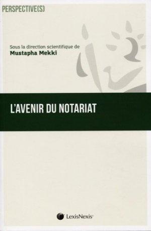 L'avenir du notariat. (Passé, présent, futur) - lexis nexis (ex litec) - 9782711025107 -