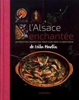 L'Alsace enchantée. 50 recettes inventives pour sublimer le quotidien - La Nuée bleue - 9782716508629 -