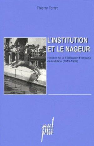L'INSTITUTION ET LE NAGEUR. Histoire de la Fédération Française de Natation (1919-1939) - Presses Universitaires de Lyon - 9782729706012 -