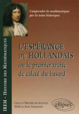 L'espérance du Hollandais ou le premier traité de calcul du hasard - ellipses - 9782729826505 -