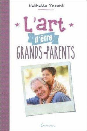 L'art d'être grands-parents - Editions Jacques Grancher - 9782733912980 -