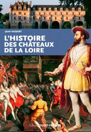 L'histoire des châteaux de la Loire - ouest-france - 9782737376849 -