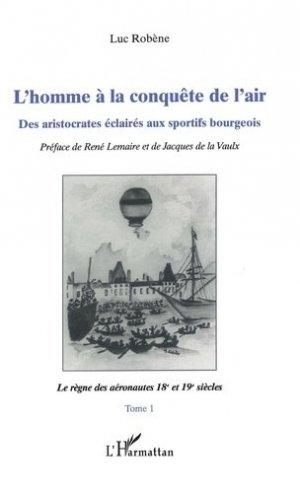 L'homme à la conquête de l'air. Tome 1, Le règne des aéronautes 18e et 19e siècles - l'harmattan - 9782738458780 -