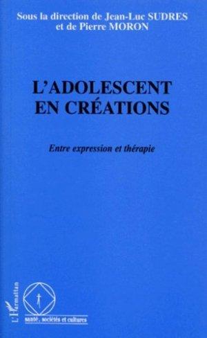 L'ADOLESCENT EN CREATIONS. Entre expression et thérapie - l'harmattan - 9782738462701 -