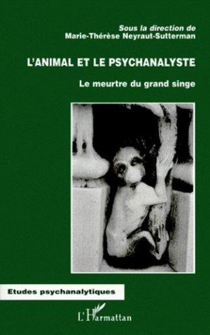 L'ANIMAL ET LE PSYCHANALYSTE. Le meurtre du grand singe - l'harmattan - 9782738472717 -