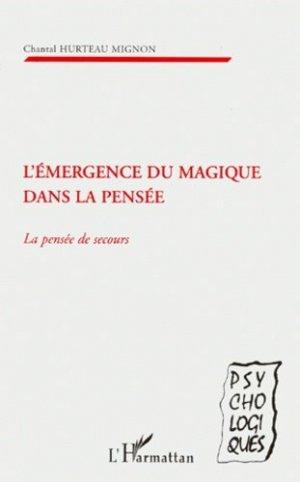 L'EMERGENCE DU MAGIQUE DANS LA PENSEE. La pensée de secours - l'harmattan - 9782738481047 -