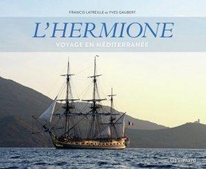 L'Hermione. Voyage en Méditerranée - gallimard editions - 9782742455942 -