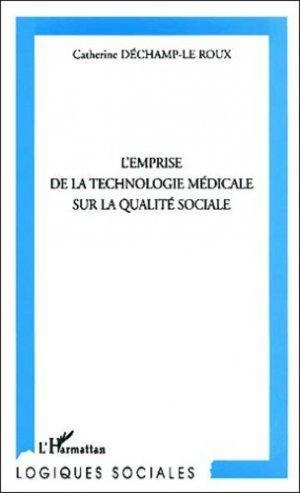 L'emprise de la technologie médicale sur la qualité sociale - l'harmattan - 9782747520317 -