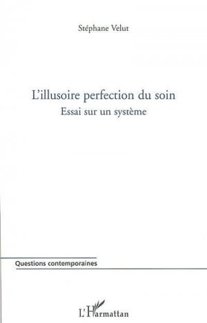 L'illusoire perfection du soin - l'harmattan - 9782747560092 -
