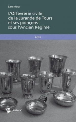 L'orfèvrerie civile de la jurande de Tours et ses poinçons sous l'ancien régime - societe des ecrivains - 9782748359794 -