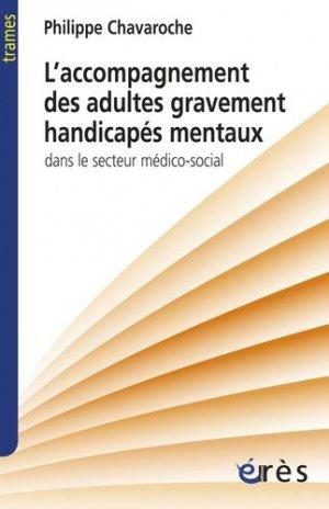 L'accompagnement des adultes gravement handicapés mentaux - eres - 9782749234397 -