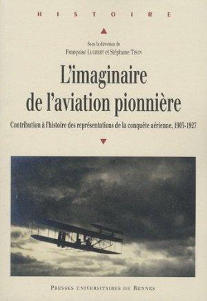 L'imaginaire de l'aviation pionnière. Contribution à l'histoire des représentations de la conquête aérienne, 1903-1927 - presses universitaires de rennes - 9782753543713 -