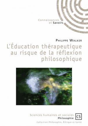 L'éducation thérapeutique au risque de la réflexion philosophique - connaissances et savoirs - 9782753906044 -