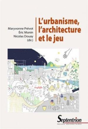 L'urbanisme, l'architecture et le jeu - presses universitaires du septentrion - 9782757429464 -