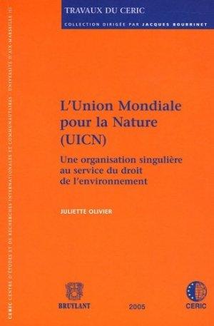 L'Union mondiale pour la nature (UICN). Une organisation singulière au service du droit de l'environnement - bruylant - 9782802720591 -