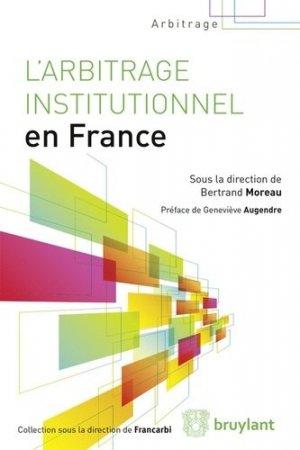 L'arbitrage institutionnel en France - bruylant - 9782802753445 -