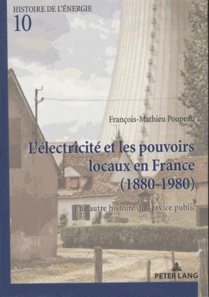 L'électricité et les pouvoirs locaux en France, 1880-1980 : une autre histoire du service public - peter lang - 9782807605725 -