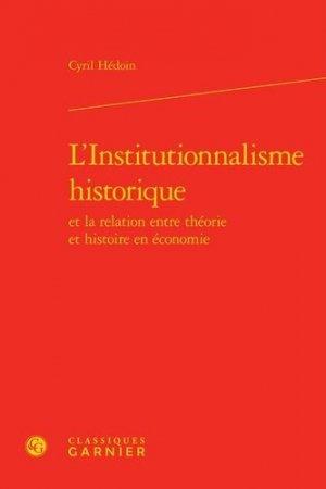 L'Institutionnalisme historique et la relation entre théorie et histoire en économie - Editions Classiques Garnier - 9782812414176 -