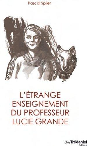 L'étrange enseignement du professeur Lucie Grande - Guy Trédaniel Editions - 9782813207616 -